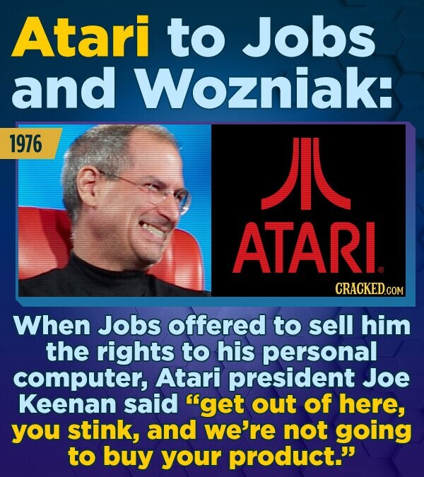 Atari to Jobs and Wozniak: 1976 JI ATARL CRACKEDCON When Jobs offered to sell him the rights to his personal computer, Atari president Joe Keenan said