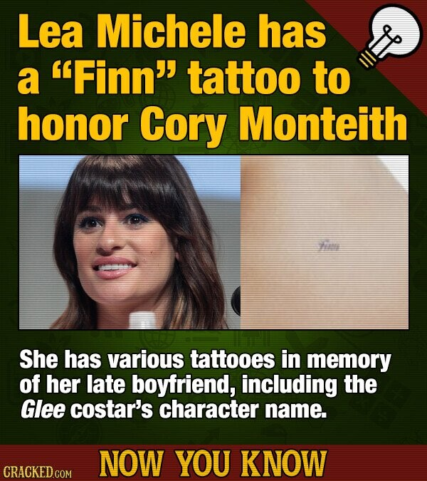 Lea Michele has a Finn tattoo to honor Cory Monteith he She has various tattooes in memory of her late boyfriend, including the Glee costar's character name. NOW YOU KNOW CRACKED COM