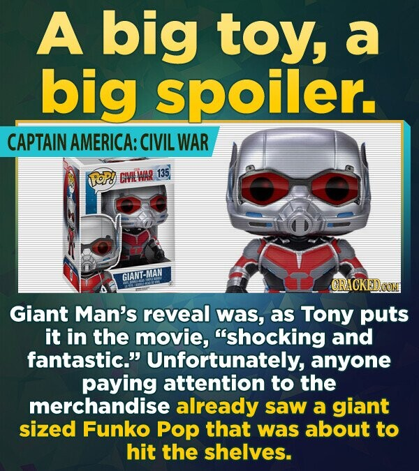 A big toy, a big spOiler. CAPTAIN AMERICA: CIVIL WAR PoP! CMV WAR 135 GIANT-MAN Giant Man's reveal was, as Tony puts it in the movie, shocking and fa