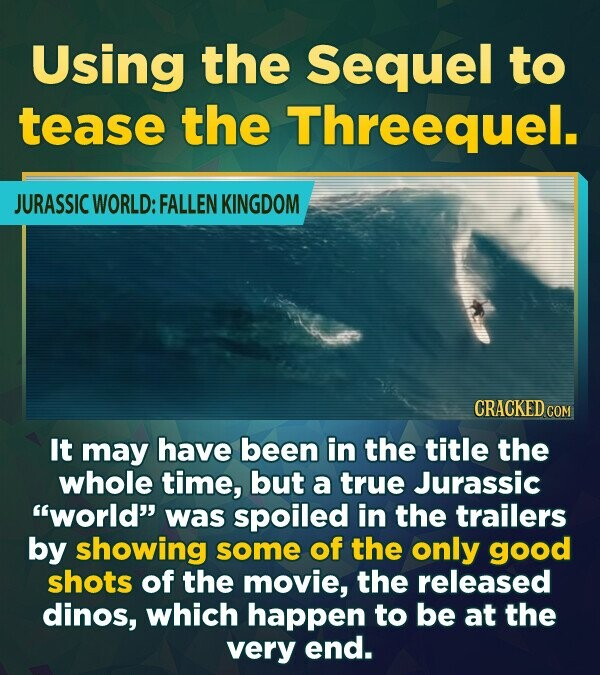 Using the Sequel to tease the Threequel. JURASSIC WORLD: FALLEN KINGDOM CRACKED It may have been in the title the whole time, but a true Jurassic wor