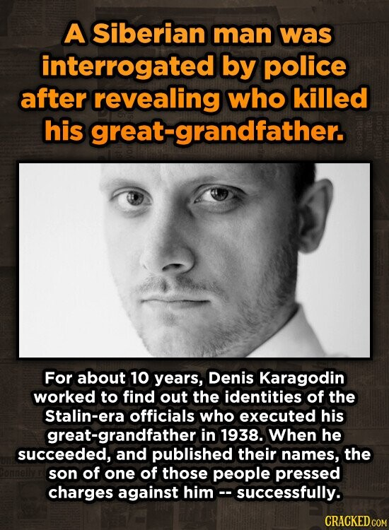 A Siberian man was interrogated by police after revealing who killed his great-grandfather. For about 10 years, Denis Karagodin worked to find out the identities of the Stalin-era officials who executed his great-grandfather in 1938. When he succeeded, and published their names, the son of one of those people pressed