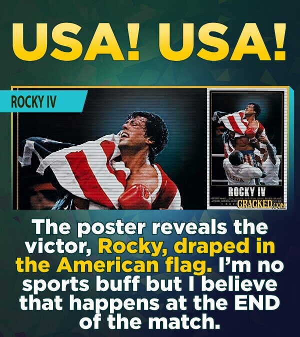USA! USA! ROCKY IV ROCKY IV CRACKED.cO The poster reveals the victor, Rocky, draped in the American flag. I'm no sports buff but I believe that happen