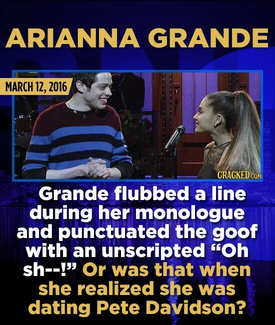 ARIANNA GRANDE MARCH 12, 2016 Grande flubbed a line during her monologue and punctuated the goof with an unscripted Oh sh--! Or was that when she re