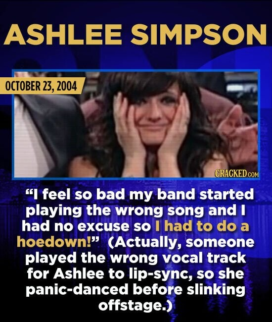 ASHLEE SIMPSON OCTOBER 23, 2004  feel sO bad my band started playing the wrong song and I had no excuse so I had to do a hoedown! (Actually, someone