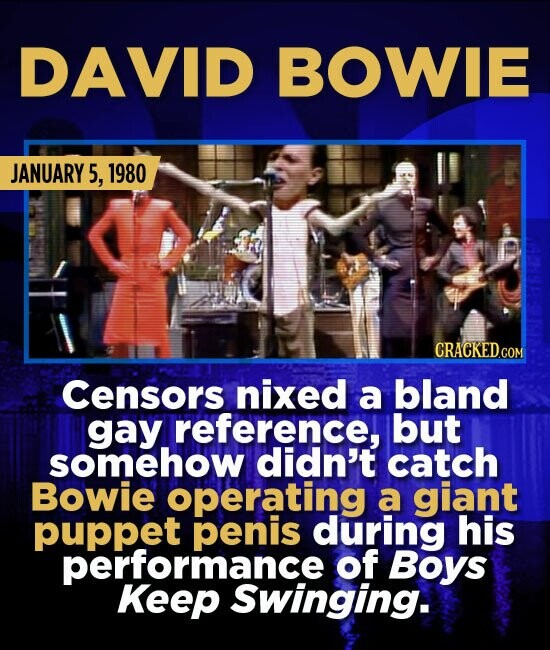 DAVID BOWIE JANUARY 5, 1980 Censors nixed a bland gay reference, but somehow didn't catch Bowie operating a giant puppet penis during his performance