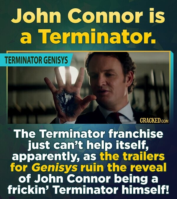 John Connor is a Terminator. TERMINATOR GENISYS CRACKEDco The Terminator franchise just can't help itself, apparently, as the trailers for Genisys rui