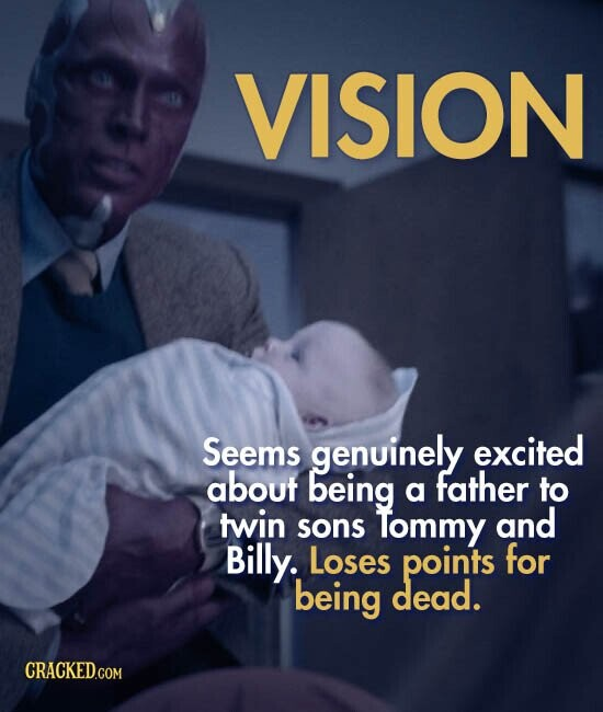 VISION Seems genuinely excited about being father a to twin sons Tommy and Billy. Loses points for being dead.