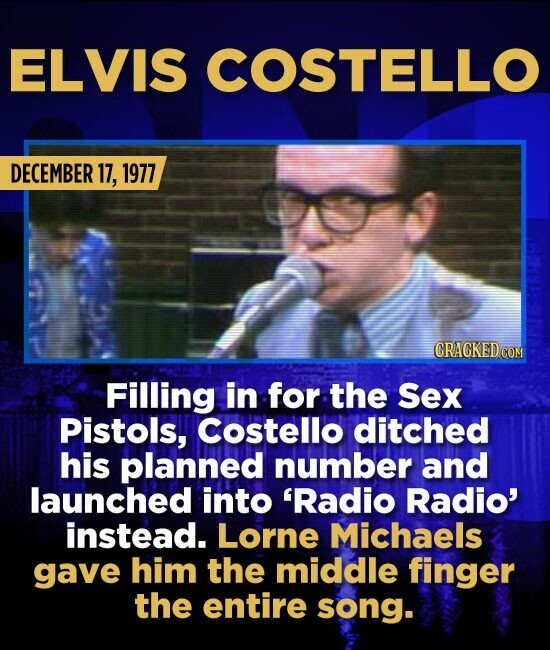 ELVIS COSTELLO DECEMBER 17, 1977 Filling in for the Sex Pistols, Costello ditched his planned number and launched into 'Radio Radio' instead. Lorne Mi