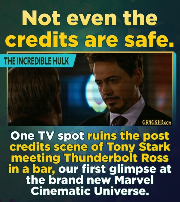 Not even the credits are safe. THE INCREDIBLE HULK CRACKED.COI One TV spot ruins the post credits scene of Tony Stark meeting Thunderboit Ross in a ba