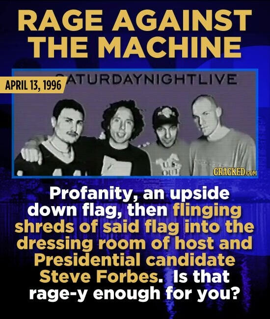 RAGE AGAINST THE MACHINE ATURDAYNIGHTLIVE APRIL 13, 1996 CRACKED COM Profanity, an upside down flag, then flinging shreds of said flag into the dressi