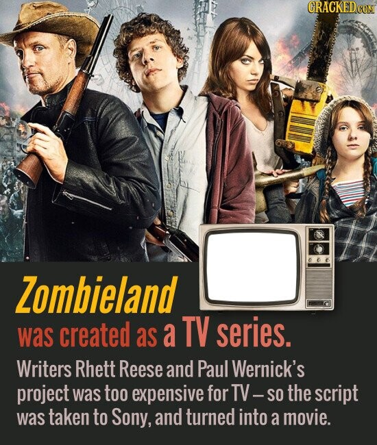 Zombieland as a TV series. was created Writers Rhett Reese and Paul Wernick's project was too expensive for TV-SO the script was taken to Sony, and turned into a movie.