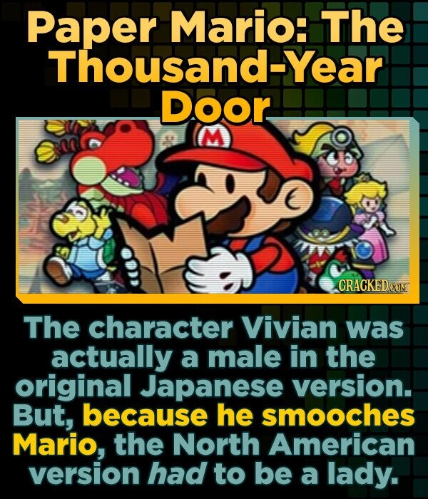 Paper Mario: The Thousand-Year Door CRACKED CONT The character Vivian was actually a male in the original Japanese version. But, because he smooches M