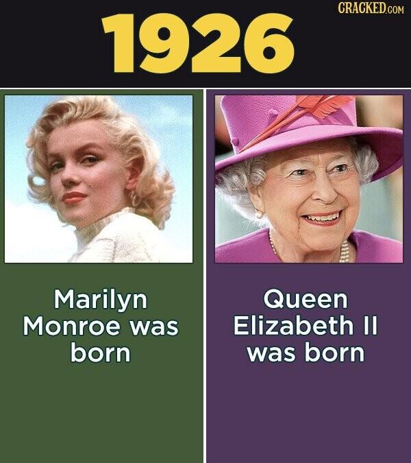 1926 CRACKED.COM Marilyn Queen Monroe was Elizabeth II born was born