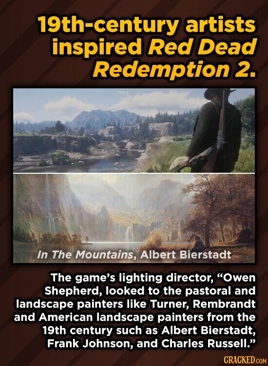 19th-century artists inspired Red Dead Redemption 2. In The Mountains, Albert Bierstadt The game's lighting director, Owen Shepherd, looked to the pastoral and landscape painters like Turner, Rembrandt and American landscape painters from the 19th century such as Albert Bierstadt, Frank Johnson, and Charles Russell.