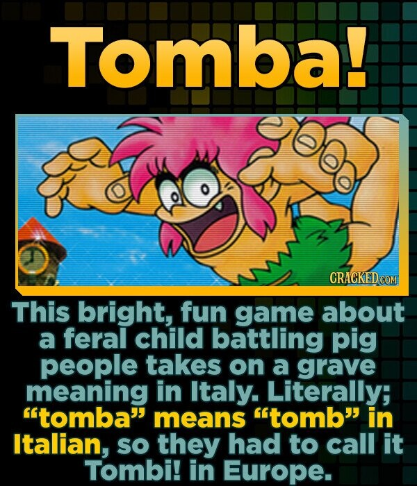 Tomba! This bright, fun game about a feral child battling pig people takes on a grave meaning in Italy. Literally; tomba means tomb in Italian, sO