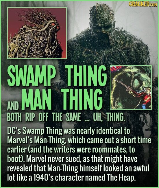 SWAMP THING MAN THING AND BOTH RIP OFF THE SAME... UH, THING. DC's Swamp Thing was nearly identical to Marvel's an-Thing, which came out a short time earlier (and the writers were roommates, to boot). Marvel never sued, as that might have revealed that Man-Thing himself looked an awful