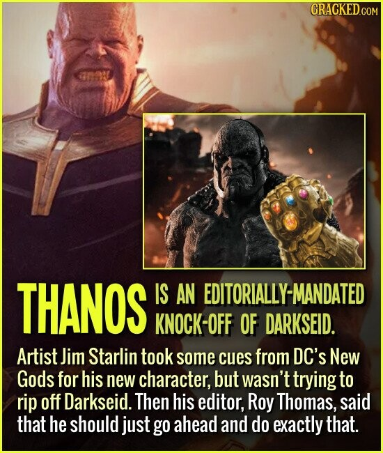 THANOS IS AN EDITORIALLY-MANDATED KNOCK-OFF OF DARKSEID. Artist Jim Starlin took some cues from DC's New Gods for his new character, but wasn't trying to rip off Darkseid. Then his editor, Roy Thomas, said that he should just go ahead and do exactly that.