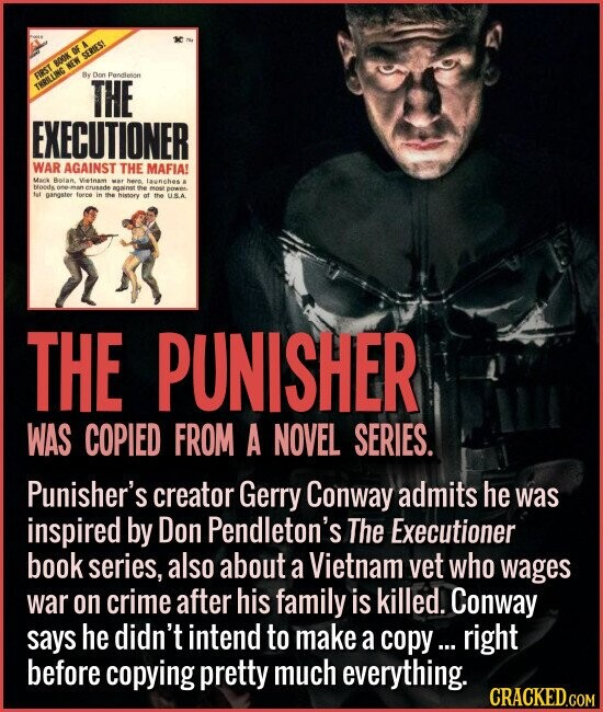 THE PUNISHER WAS COPIED FROM A NOVEL SERIES. Punisher's creator Gerry Conway admits he was inspired by Don Pendleton's The Executioner book series, also about a Vietnam vet who wages war on crime after his family is killed.