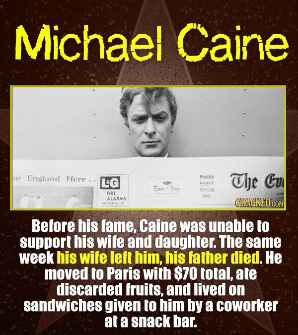 Michael Caine or England Here.. World: L4G The Co Largest Ft Feening FIRE Sele ALARMS CRACKED CON Before his fame, Caine was unable to support his wif