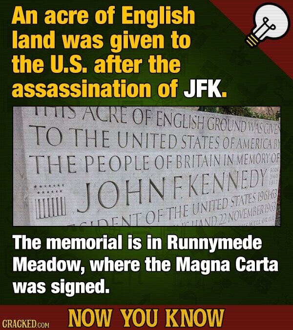 An acre of English land was given to the U.S. after the assassination of JFK. ACR OF ENGLISH GROUNDW TO THE UNITED STATES OF AMERICAB THE PEOPLE OF BR