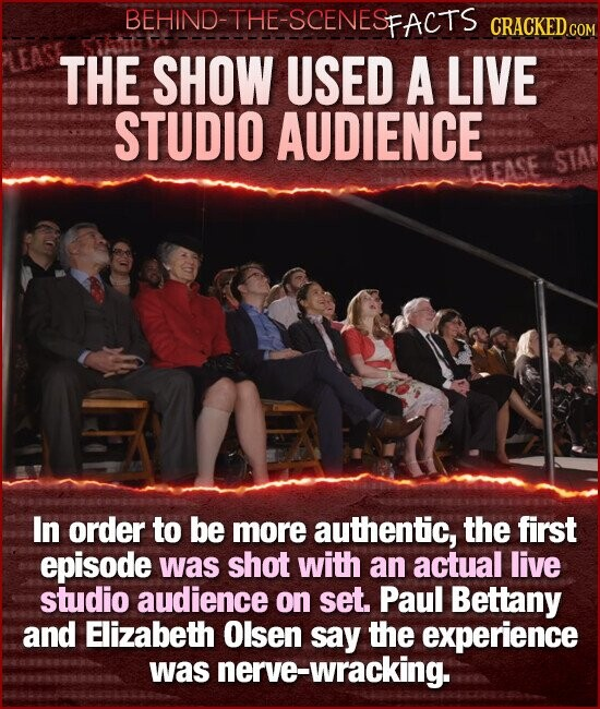 BEHIND-THE-SCENESFACTS CRACKEDcO THE SHOW USED A LIVE STUDIO AUDIENCE STA CLEASE In order to be more authentic, the first episode was shot with an actual live studio audience on set. Paul Bettany and Elizabeth Olsen say the experience was nerve-wracking.