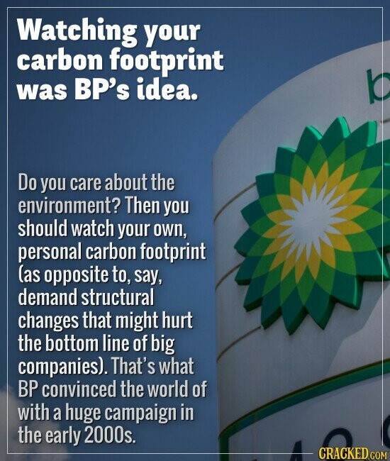 Watching your carbon footprint was BP's idea. Do you care about the environment? Then you should watch your own, personal carbon footprint (as opposit