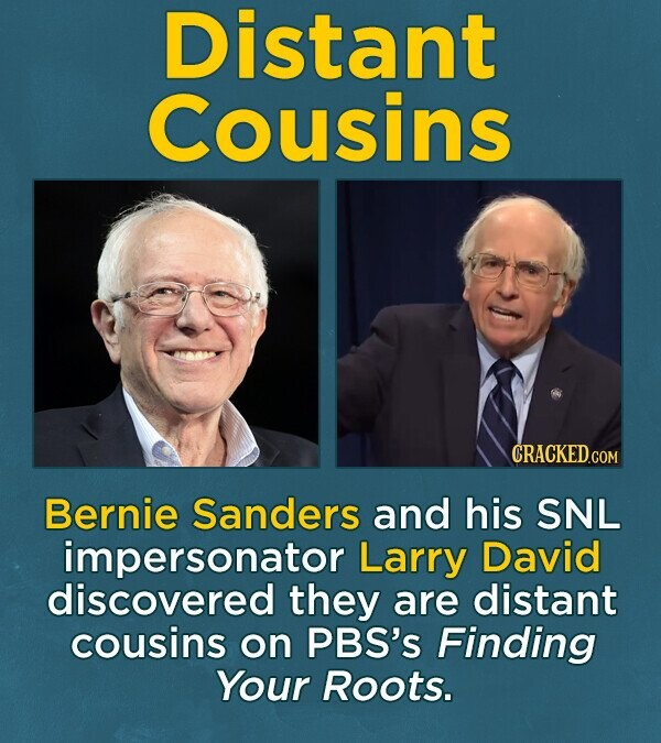 Distant Cousins CRACKEDcO Bernie Sanders and his SNL impersonator Larry David discovered they are distant cousins on PBS's Finding Your Roots.