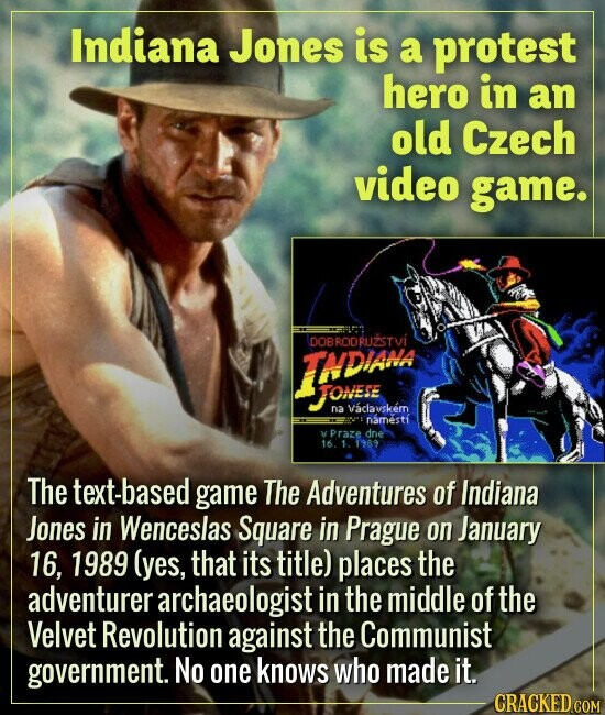 Indiana Jones is a protest hero in an old Czech video game. The text-based game The Adventures of Indiana Jones in Wenceslas Square in Prague on Janua