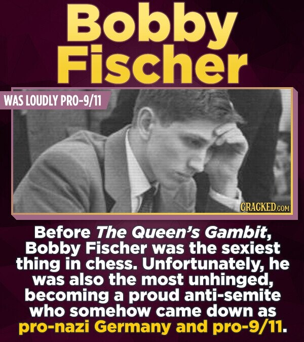 Bobby Fischer WAS LOUDLY PRO-9/11 Before The Queen's Gambit, Bobby Fischer was the sexiest thing in chess. Unfortunately, he was also the most unhinge