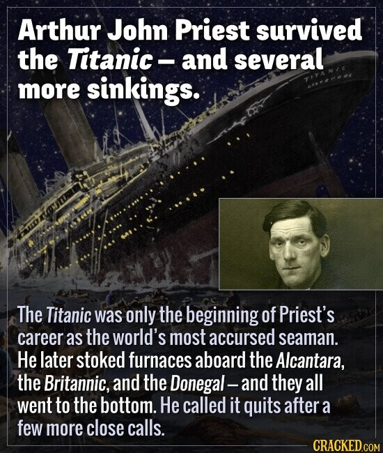 Arthur John Priest survived the Titanic - and several more sinkings. The Titanic was only the beginning of Priest's career as the world's most accurse