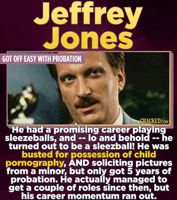 Jeffrey Jones GOT OFF EASY WITH PROBATION CRACKEDcO COM He had a promising career playing sleezeballs, and - lo and behold- he turned out to be a slee