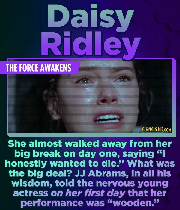 Daisy Ridley THE FORCE AWAKENS CRACKED CON She almost walked away from her big break on day one, saying  honestly wanted to die. What was the big de
