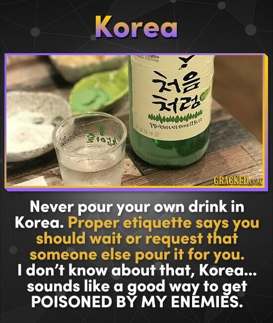 Korea 312 uloonooussww 7 .16 19133 Tanelae 752 YSitE CRACKEDO CONE Never pour your own drink in Korea. Proper etiquette says you should wait or reque