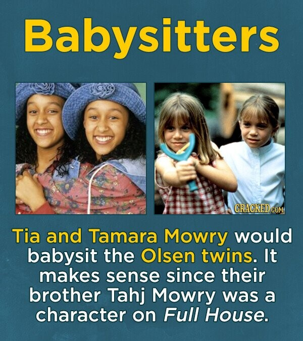 Babysitters Tia and Tamara Mowry would babysit the Olsen twins. It makes sense since their brother Tahj Mowry was a character on Full House.