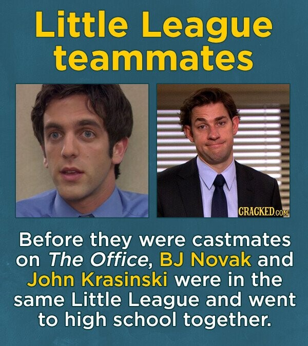 Little League teammates CRACKEDc COM Before they were castmates on The Office, BJ Novak and John Krasinski were in the same Little League and went to high school together.
