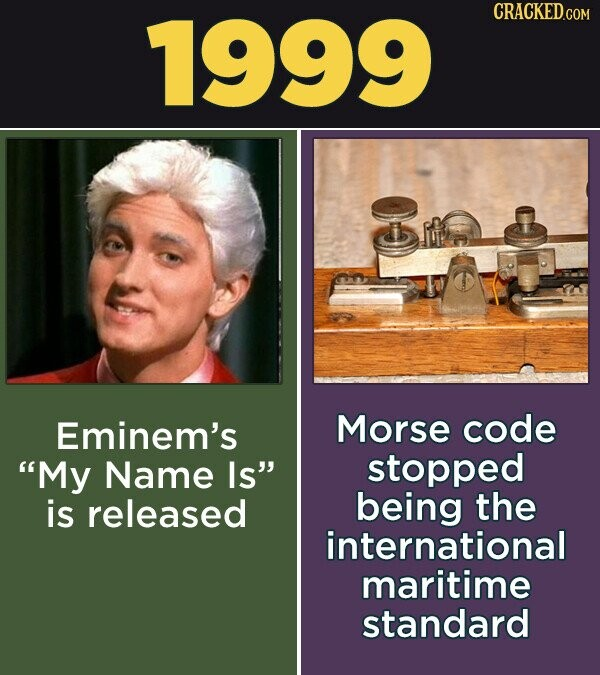 1999 CRACKED.COM Eminem's Morse code My Name Is stopped is released being the international maritime standard