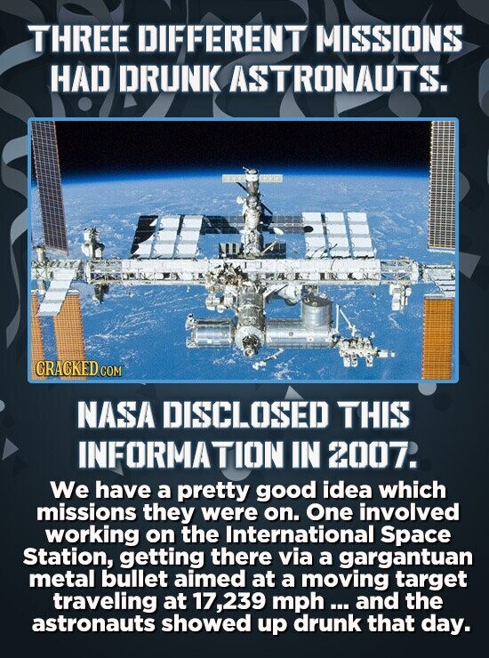 THREE DIFFERENT MISSIONS HAD DRUNK ASTRONAUTS. CRACKED COM NASA DISCLOSED THIS INFORMATION IN 2007. We have a pretty good idea which missions they wer