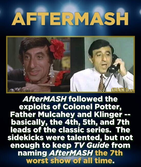 AFTERMASH CRAGKED COM AfterMAsH followed the exploits of Colonel Potter, Father Mulcahey and Klinger -- basically, the 4th, 5th, and 7th leads of the