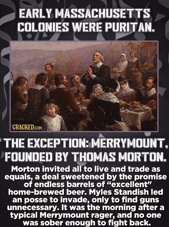 EARLY MASSACHUSETTS COLONIES WERE PURITAN. THE EXCEPTION: MERRYMOUNT, FOUNDED BY THOMAS MORTON. Morton invited all to live and trade as equals, a deal