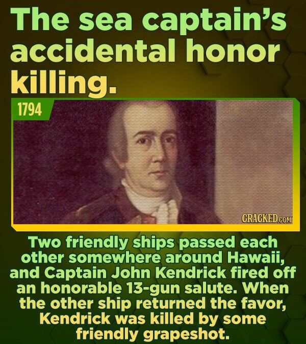 The sea captain's accidental honor killing. 1794 CRACKED COM TWO friendly ships passed each other somewhere around Hawaii, and Captain John Kendrick f