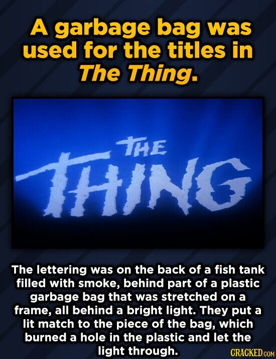 A garbage bag was used for the titles in The Thing. THING THE The lettering was on the back of a fish tank filled with smoke, behind part of a plastic