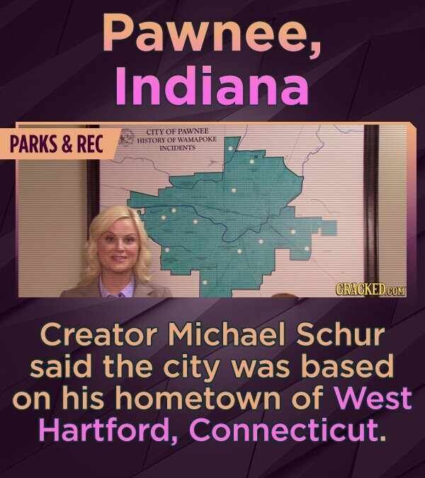 Pawnee, Indiana OF PAWNEE PARKS & REC CITY HSTORYOE WAMAPOKE INCIDENTS CRACKED COM Creator Michael Schur said the city was based on his hometown of We