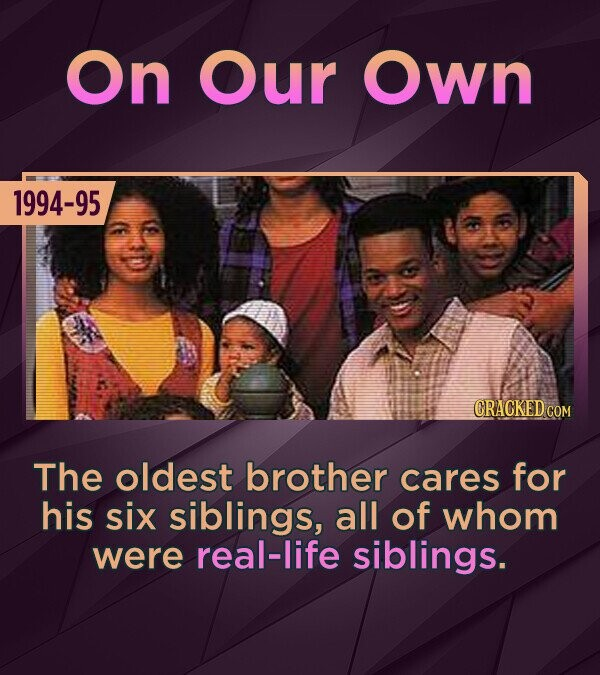 On Our Own 1994-95 CRACKED COM The oldest brother cares for his six siblings, all of whom were real-life siblings.