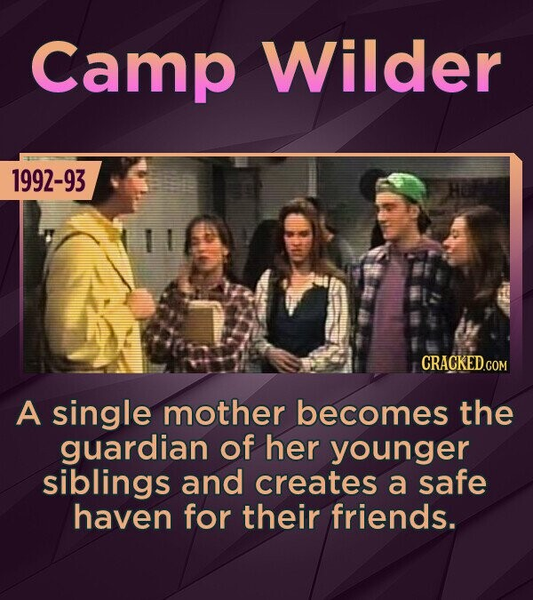 Camp Wilder 1992-93 A single mother becomes the guardian of her younger siblings and creates a safe haven for their friends.