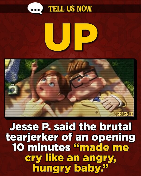 TELL US NOW. UP GRACKED Jesse P. said the brutal tearjerker of an opening 10 minutes 'made me cry like an angry, hungry baby.