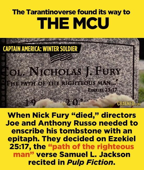 The Tarantinoverse found its way to THE MCU CAPTAIN AMERICA: WINTER SOLDIER OL. NICHOLAS J FURY HE PATH OF THE RIGHTEOUS MANIA EZEKEL 25:17 19 CRACKED COM When Nick Fury died, directors Joe and Anthony Russo needed to enscribe his tombstone with an epitaph. They decided on Ezekiel 25:17, the path