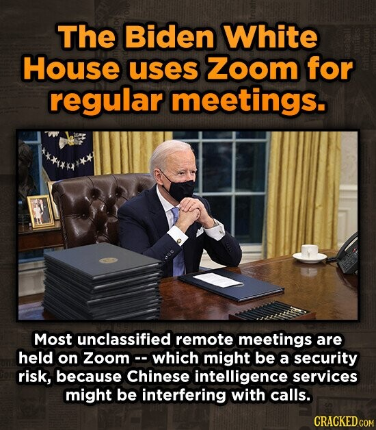 The Biden White House uses Zoom for regular meetings. Most unclassified remote meetings are held on Zoom which might be a security risk, because Chinese intelligence services might be interfering with calls.