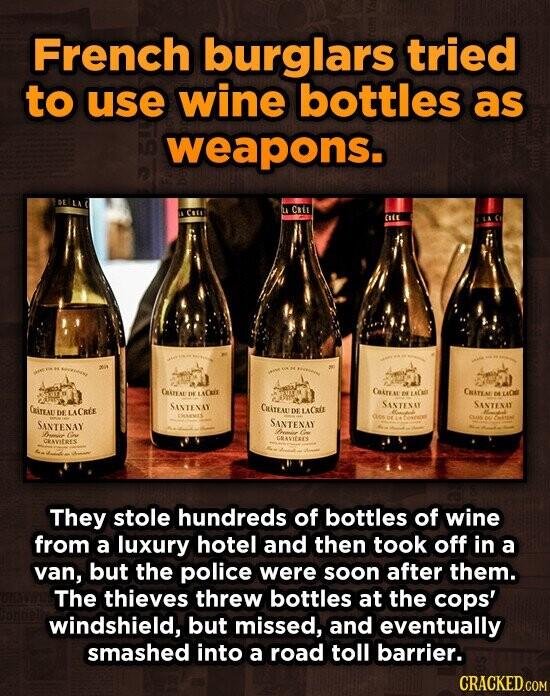 French burglars tried to use wine bottles as weapons. CRLL Cutt Oire oIS Cuin OMATEAL E CRiTEAU SINTENAY CriTEM SANTEN SANTENAY DELACREE DE LAOTE ges