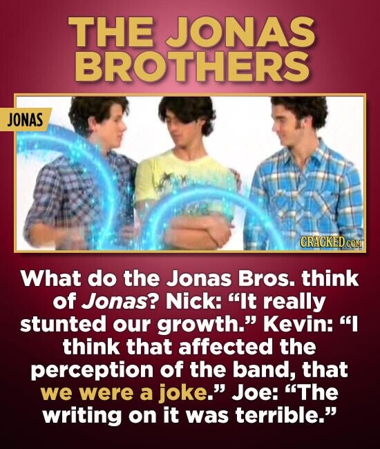 THE JONAS BROTHERS JONAS CRACKEDCON What do the Jonas Bros. think of Jonas? Nick: It really stunted our growth. Kevin: I think that affected the pe