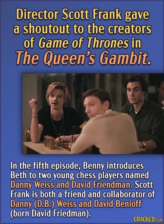 Director Scott Frank gave a shoutout to the creators of Game of Thrones in The Queen's Gambit. In the fifth episode, Benny introduces Beth to two youn